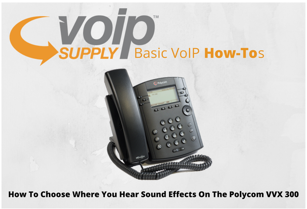 how-to-choose-where-you-hear-sound-effects-on-the-polycom-vvx300