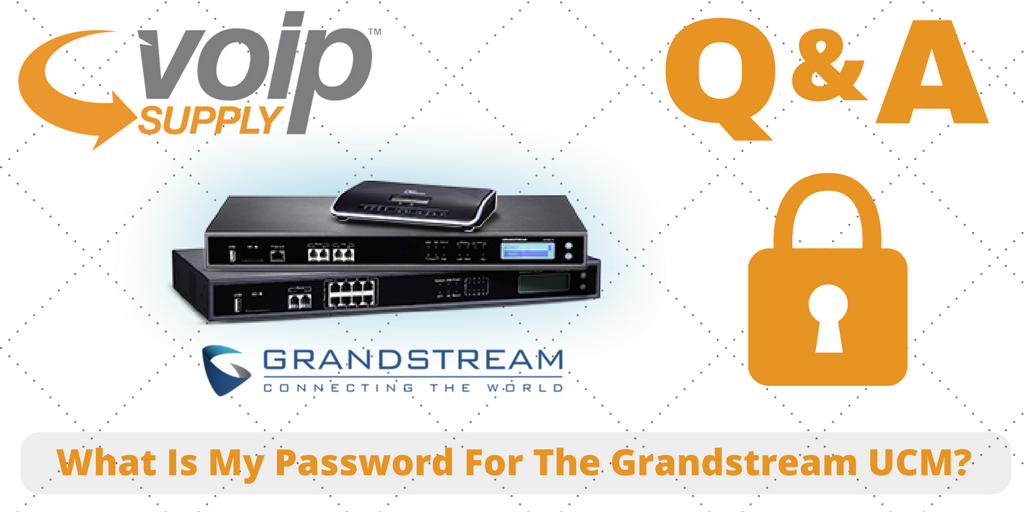 What is my password for the Grandstream UCM? - VoIP Insider