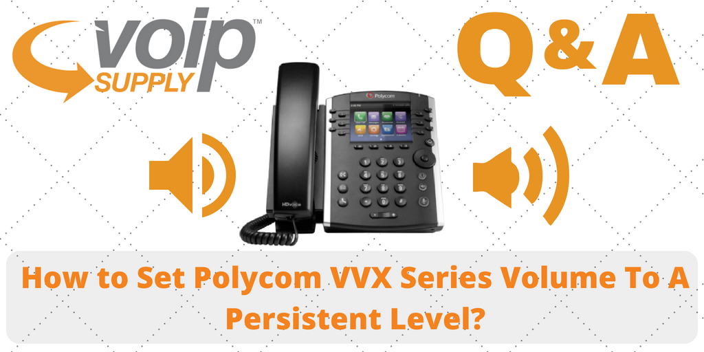 How to Set Polycom VVX Series Volume to a Persistent Level? - VoIP