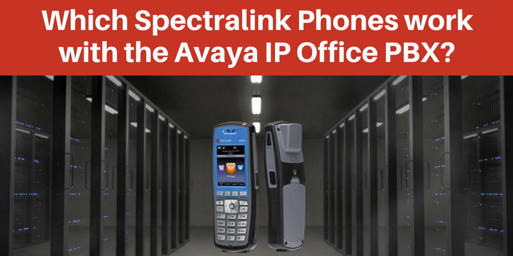 Which Spectralink Phones work with the Avaya IP Office PBX
