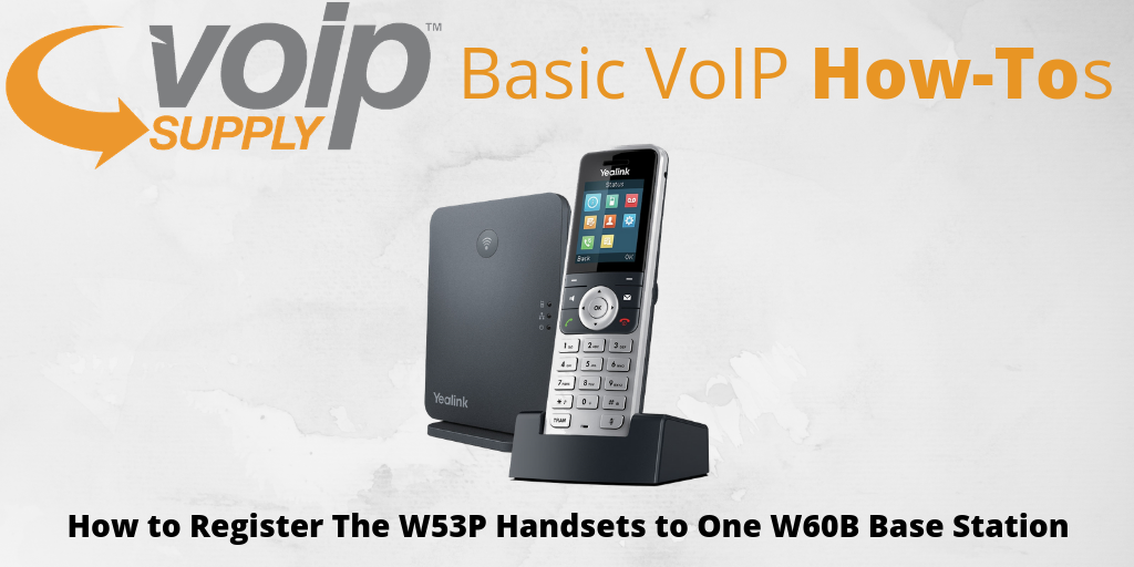 How to Register The W53P Handsets to One W60B Base Station - VoIP