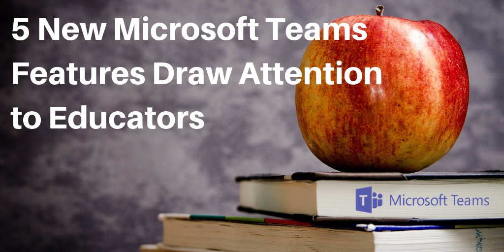 5 New Microsoft Teams Features Draw Attention to Educators - VoIP