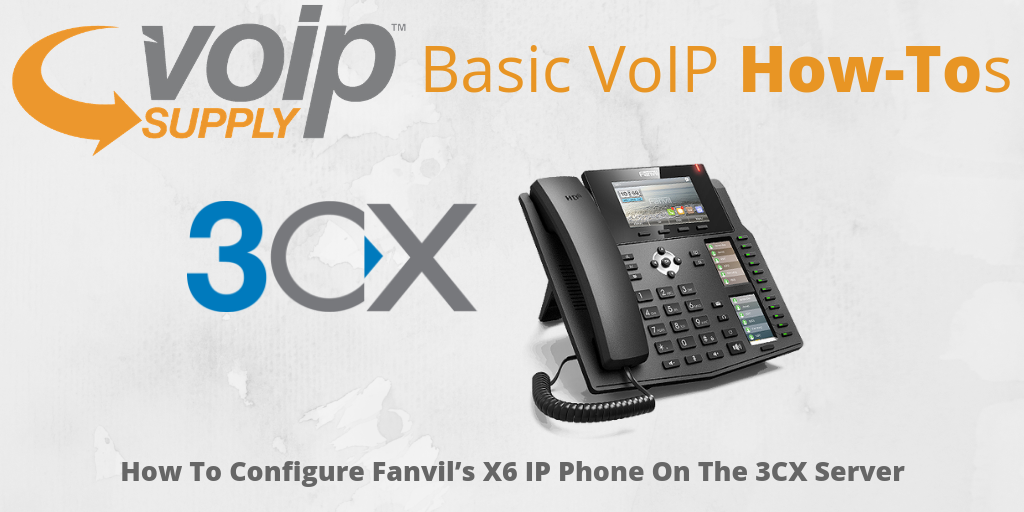 How to Configure Fanvil's X6 IP Phone on the 3CX Server