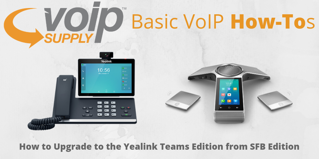 How to Upgrade to the Yealink Teams Edition from SFB Edition - VoIP