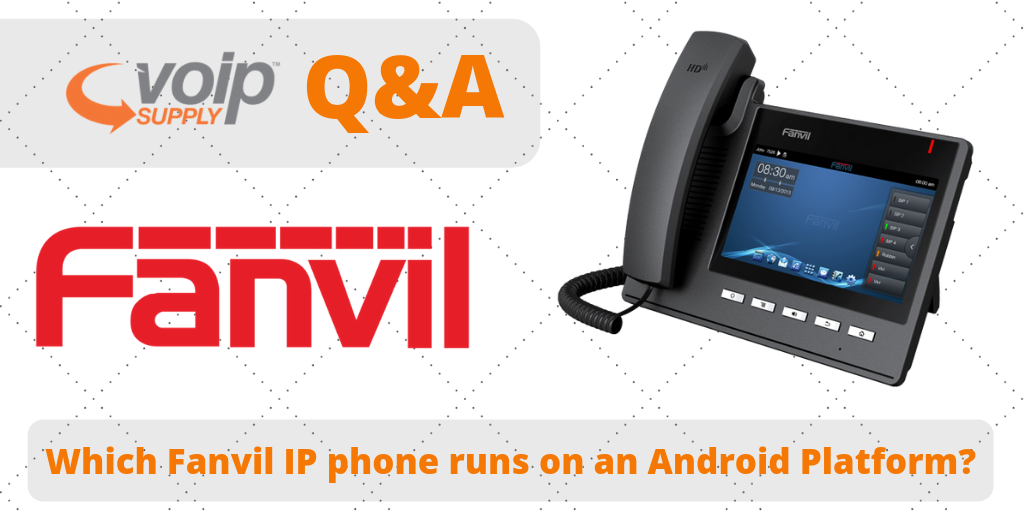 Which Fanvil IP Phone Runs on an Android Platform? - VoIP Insider