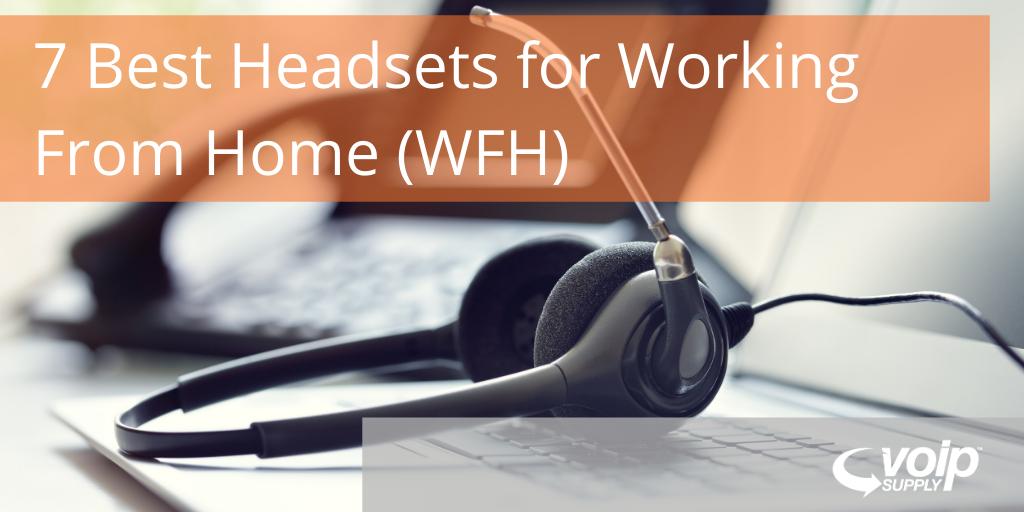 7 Best Headsets For Working From Home Wfh Voip Insider