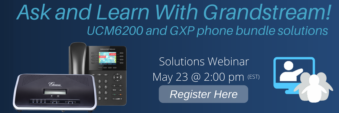 Webinar:UCM6200 and GXP phones bundle solutions