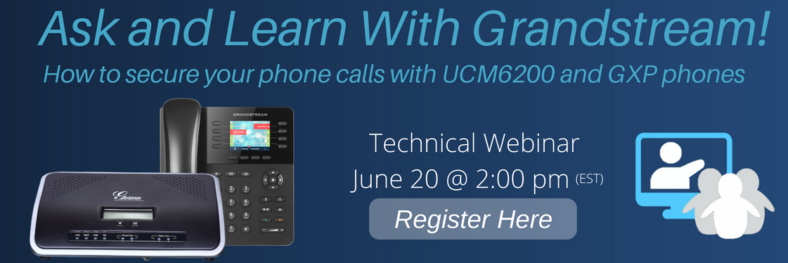 Webinar: Secure your phone calls with UCM6200 & GXP phones