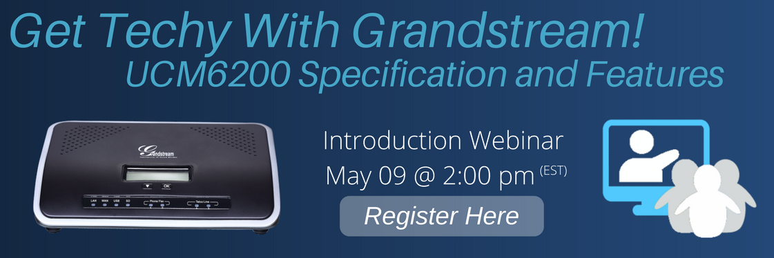 Webinar with Grandstream: UCM6200 Specification and Features