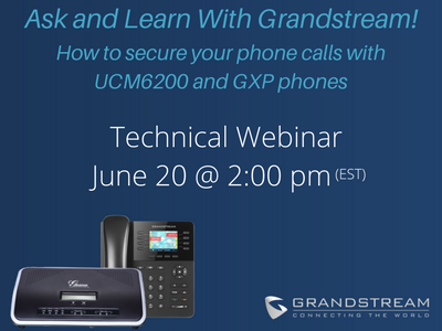 Grandstream Webinar: How to secure your phone calls with UCM6200 & GXP phones