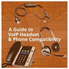 A Guide to VoIP Phone and Headset Compatibility