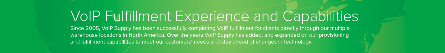VoIP Fulfillment Experience and Capabilities since 2005